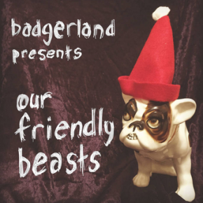 Badgerland - Our Friendly Beasts