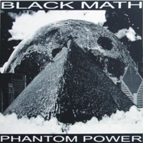 Black Math, 'Phantom Power' LP (preview tracks)