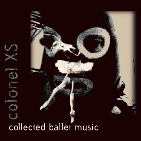 Colonel XS - 'Collected Ballet Music' A