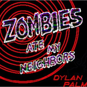 Dylan Palme - Zombies Ate My Neighbors