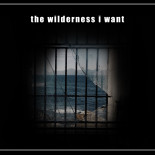 the wilderness i want