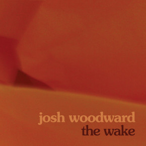 Josh Woodward: The Wake
