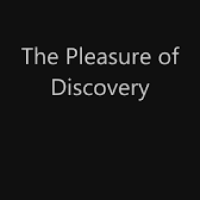 The Pleasure of Discovery