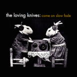 The Loving Knives - Come On Slow Fade