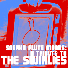 Sneaky Flute Moods: A Tribute to the Swirlies (cover art)